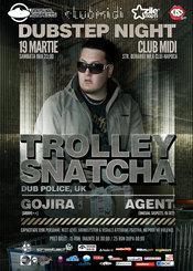 [19 MAR] TROLLEY SNATCHA + GOJIRA @ MIDI CLUJ by US (DUBSTEP NIGHT)