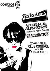 Vodka Juniors, Dekadens si 2Facenation @ Control
