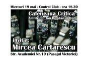 Cafeneaua literara cu Mircea Cartarescu @ Control