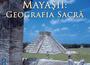 Conferinta - Mayasii: Geografia Sacra